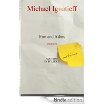 Fire and Ashes: Success and Failure in Politics by Michael Ignatieff