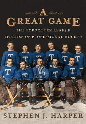 A Great Game: The Forgotten Leafs and the Rise of Professional Hockey by Stephen Harper